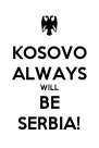 KOSOVO ALWAYS WILL  BE  SERBIA! - Personalised Poster A4 size