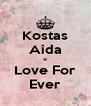 Kostas Aida = Love For Ever - Personalised Poster A4 size