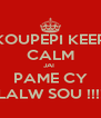 KOUPEPI KEEP CALM JAI  PAME CY LALW SOU !!!! - Personalised Poster A4 size