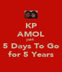 KP AMOL just 5 Days To Go for 5 Years - Personalised Poster A4 size