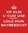 KP KLM U CUD USE BOUNTY LOLZ HUN BAYBEEDUST - Personalised Poster A4 size