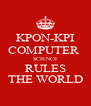 KPON-KPI COMPUTER  SCIENCE RULES THE WORLD - Personalised Poster A4 size