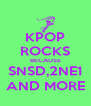 KPOP ROCKS BECAUSE SNSD,2NE1 AND MORE - Personalised Poster A4 size