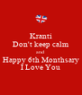 Kranti Don't keep calm and Happy 6th Monthsary I Love You - Personalised Poster A4 size