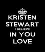 KRISTEN STEWART I BELIEVE IN YOU LOVE - Personalised Poster A4 size