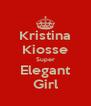 Kristina Kiosse Super Elegant Girl - Personalised Poster A4 size