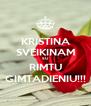 KRISTINA SVEIKINAM SU RIMTU GIMTADIENIU!!! - Personalised Poster A4 size