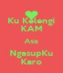 Ku Kelengi KAM Asa NgasupKu Karo - Personalised Poster A4 size