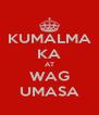 KUMALMA KA AT WAG UMASA - Personalised Poster A4 size