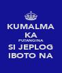 KUMALMA KA PUTANGINA SI JEPLOG IBOTO NA - Personalised Poster A4 size