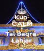Kun  CALM U Tal Baqra  Lahjar - Personalised Poster A4 size