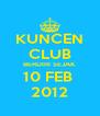KUNCEN CLUB BERDIRI SEJAK 10 FEB  2012 - Personalised Poster A4 size
