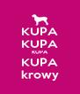KUPA KUPA KUPA KUPA krowy - Personalised Poster A4 size