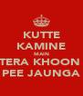 KUTTE KAMINE MAIN TERA KHOON  PEE JAUNGA - Personalised Poster A4 size