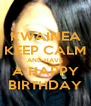 KWAINEA KEEP CALM AND HAVE A HAPPY BIRTHDAY - Personalised Poster A4 size
