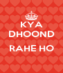 KYA DHOOND  RAHE HO  - Personalised Poster A4 size