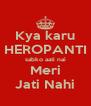 Kya karu HEROPANTI sabko aati nai Meri Jati Nahi - Personalised Poster A4 size