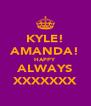KYLE! AMANDA! HAPPY ALWAYS XXXXXXX - Personalised Poster A4 size