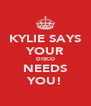 KYLIE SAYS YOUR DISCO NEEDS YOU! - Personalised Poster A4 size