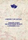 L'AMORE E' UN CASTIGO.  VENIAMO PUNITI PER NON ESSERE RIUSCITI A RIMANERE SOLI. - Personalised Poster A4 size