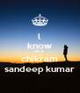 l know do  It  chikram sandeep kumar - Personalised Poster A4 size