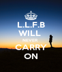 L.L.F.B WILL  NEVER  CARRY ON - Personalised Poster A4 size