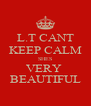 L.T CANT KEEP CALM SHES VERY  BEAUTIFUL - Personalised Poster A4 size