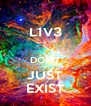 L1V3  DON'T JUST EXIST - Personalised Poster A4 size