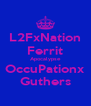 L2FxNation Ferrit Apocalypse OccuPationx Guthers - Personalised Poster A4 size