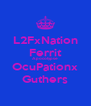 L2FxNation Ferrit Apocolypse OcuPationx Guthers - Personalised Poster A4 size