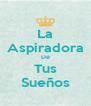 La Aspiradora De Tus Sueños - Personalised Poster A4 size
