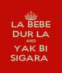 LA BEBE DUR LA AND YAK BI SIGARA  - Personalised Poster A4 size