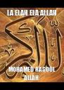 LA ELAH ELA ALLAH MOHAMED RASOOL ALLAH - Personalised Poster A4 size