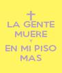 LA GENTE MUERE Y EN MI PISO MAS - Personalised Poster A4 size