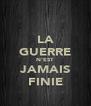 LA GUERRE N'EST JAMAIS FINIE - Personalised Poster A4 size