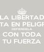 LA LIBERTAD ESTA EN PELIGRO DEFIENDELA CON TODA TU FUERZA - Personalised Poster A4 size