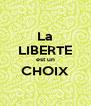 La LIBERTE est un CHOIX  - Personalised Poster A4 size