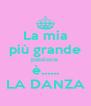 La mia più grande passione  è...... LA DANZA - Personalised Poster A4 size