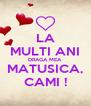 LA MULTI ANI DRAGA MEA MATUSICA, CAMI ! - Personalised Poster A4 size