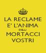 LA RECLAME E' L'ANIMA DELLI MORTACCI VOSTRI - Personalised Poster A4 size