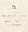 la roma  ha deciso cosa schierare per stasera..  ilpallottoliere   in legno - Personalised Poster A4 size