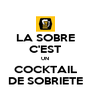 LA SOBRE C'EST UN COCKTAIL DE SOBRIETE - Personalised Poster A4 size