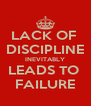 LACK OF  DISCIPLINE INEVITABLY LEADS TO  FAILURE - Personalised Poster A4 size