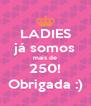 LADIES já somos mais de 250! Obrigada :) - Personalised Poster A4 size