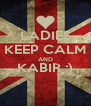 LADIES KEEP CALM AND KABIR ;)  - Personalised Poster A4 size