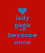 lady gaga AND beyonce once - Personalised Poster A4 size