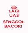 LAGI UAS * SENGGOL BACOK!  - Personalised Poster A4 size