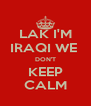 LAK I'M IRAQI WE  DON'T KEEP CALM - Personalised Poster A4 size