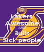 Lakers Awesome AND Bulls Sick people - Personalised Poster A4 size