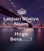 Lakhan Bhaiya  Naam  Suna  Hoga  Beta......!  - Personalised Poster A4 size